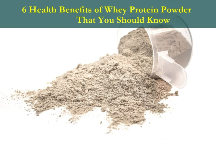 6 Health Benefits of Whey Protein Powder That You Should Know