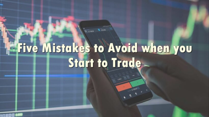 Five Mistakes to Avoid when you Start to Trade